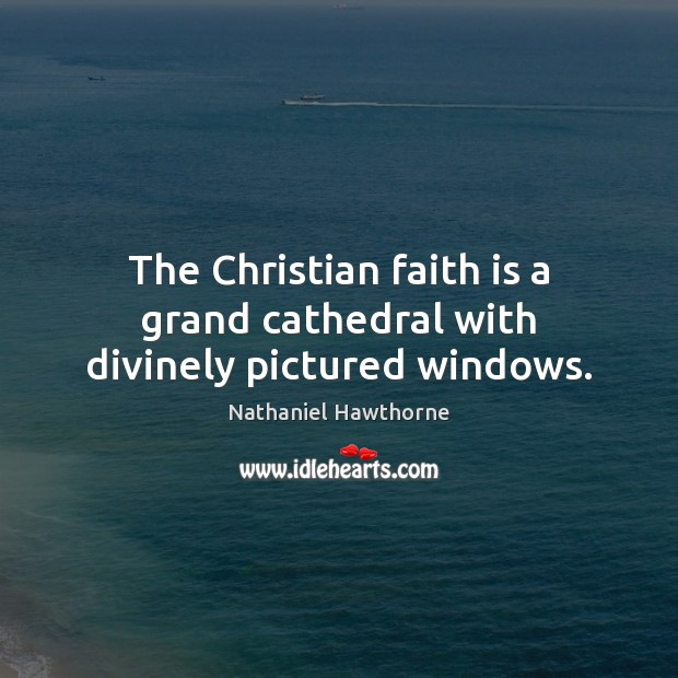 The Christian faith is a grand cathedral with divinely pictured windows. Image