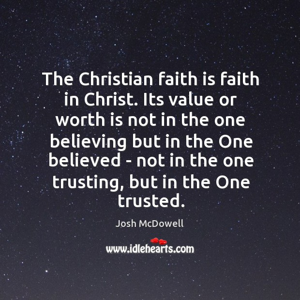 The Christian faith is faith in Christ. Its value or worth is Image
