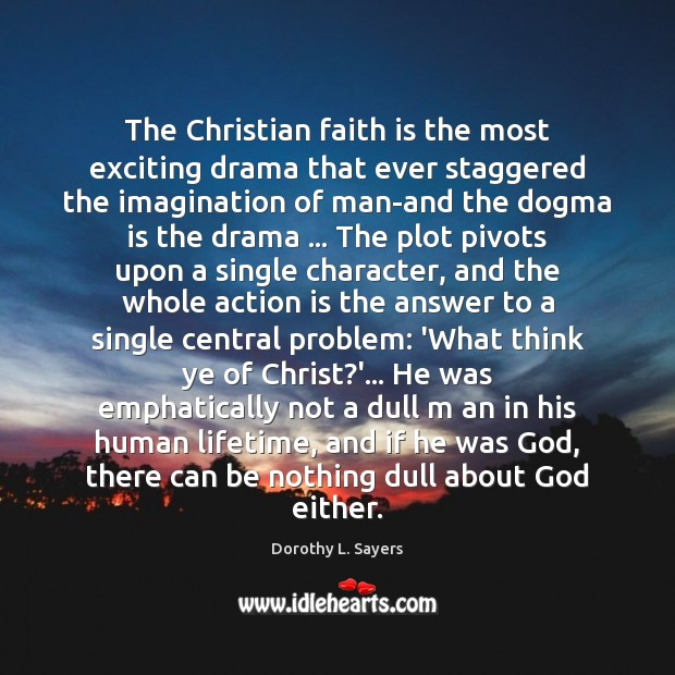 The Christian faith is the most exciting drama that ever staggered the Image