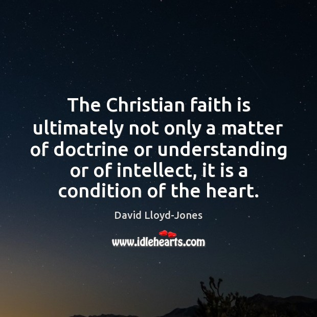 The Christian faith is ultimately not only a matter of doctrine or David Lloyd-Jones Picture Quote