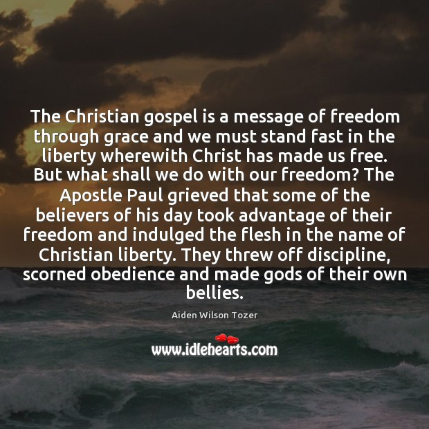 The Christian gospel is a message of freedom through grace and we Aiden Wilson Tozer Picture Quote