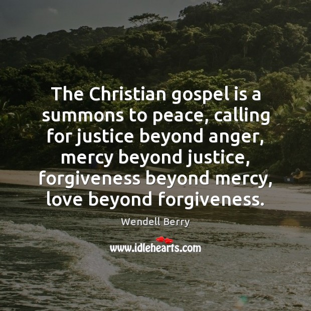 The Christian gospel is a summons to peace, calling for justice beyond Wendell Berry Picture Quote