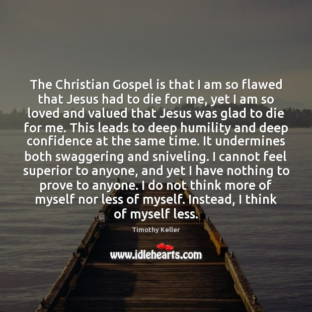 The Christian Gospel is that I am so flawed that Jesus had Image