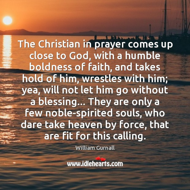 The Christian in prayer comes up close to God, with a humble Boldness Quotes Image