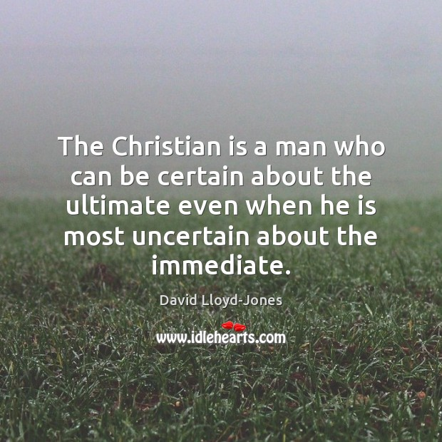The Christian is a man who can be certain about the ultimate Image