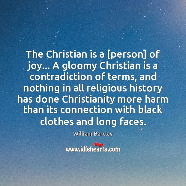 The Christian is a [person] of joy… A gloomy Christian is a Image