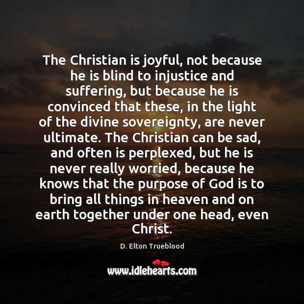 The Christian is joyful, not because he is blind to injustice and Image