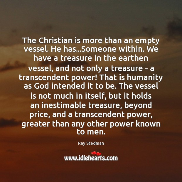 The Christian is more than an empty vessel. He has…Someone within. Image