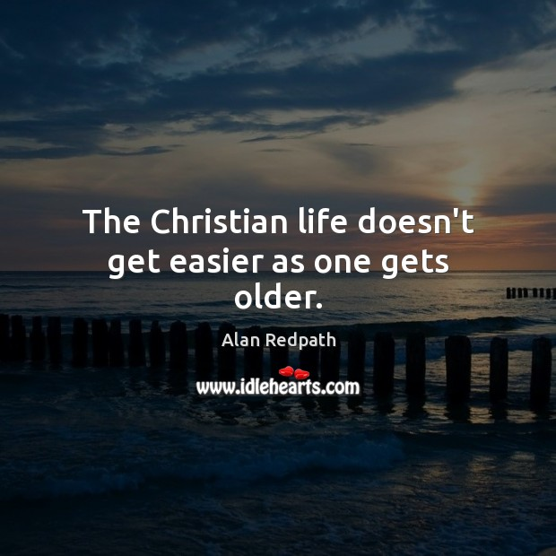 Image, The Christian life doesn't get easier as one gets older.
