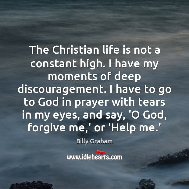 The Christian life is not a constant high. I have my moments Billy Graham Picture Quote