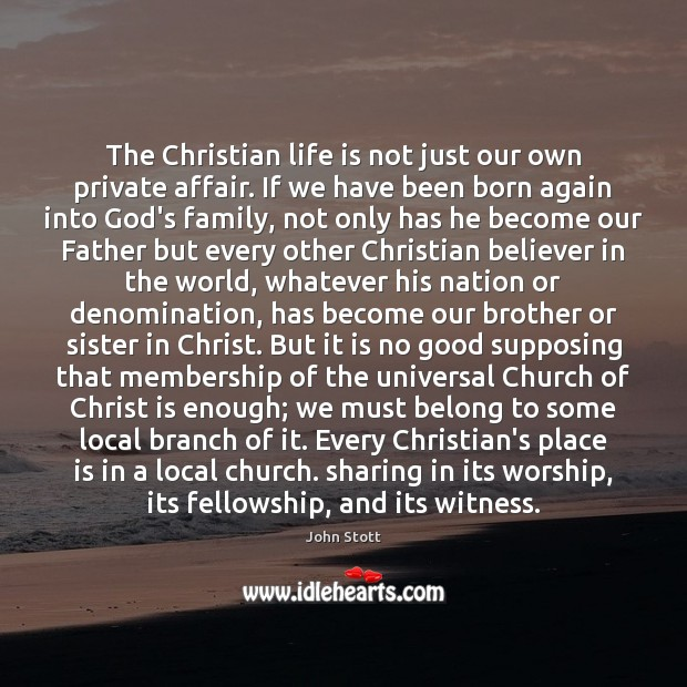The Christian life is not just our own private affair. If we Image