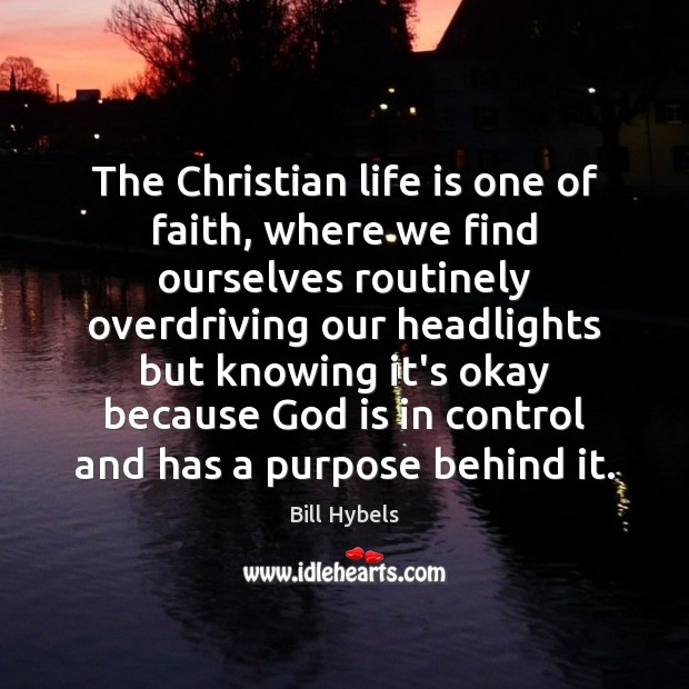 The Christian life is one of faith, where we find ourselves routinely Bill Hybels Picture Quote