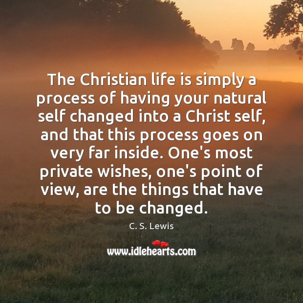The Christian life is simply a process of having your natural self Image