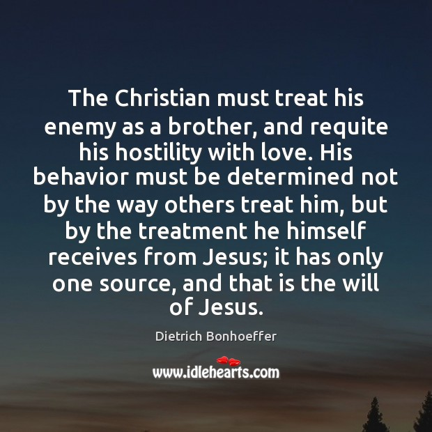 The Christian must treat his enemy as a brother, and requite his Image