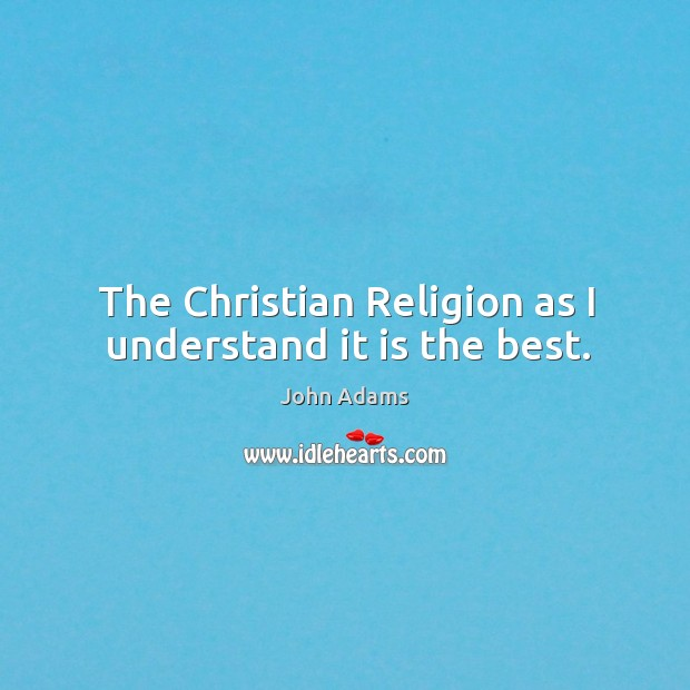 The Christian Religion as I understand it is the best. Image