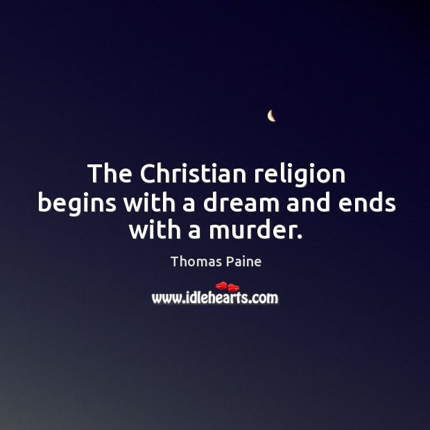 Image, The Christian religion begins with a dream and ends with a murder.