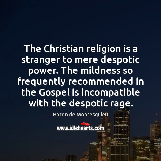The Christian religion is a stranger to mere despotic power. The mildness Religion Quotes Image