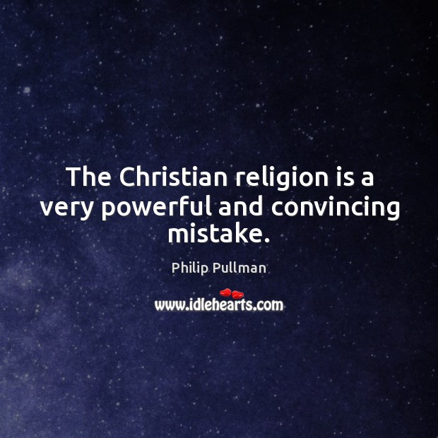 Image, The Christian religion is a very powerful and convincing mistake.