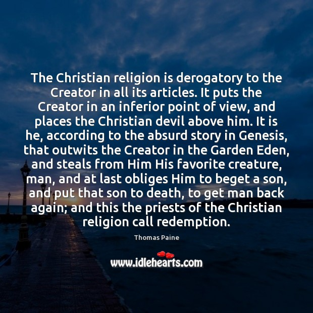 Image, The Christian religion is derogatory to the Creator in all its articles.