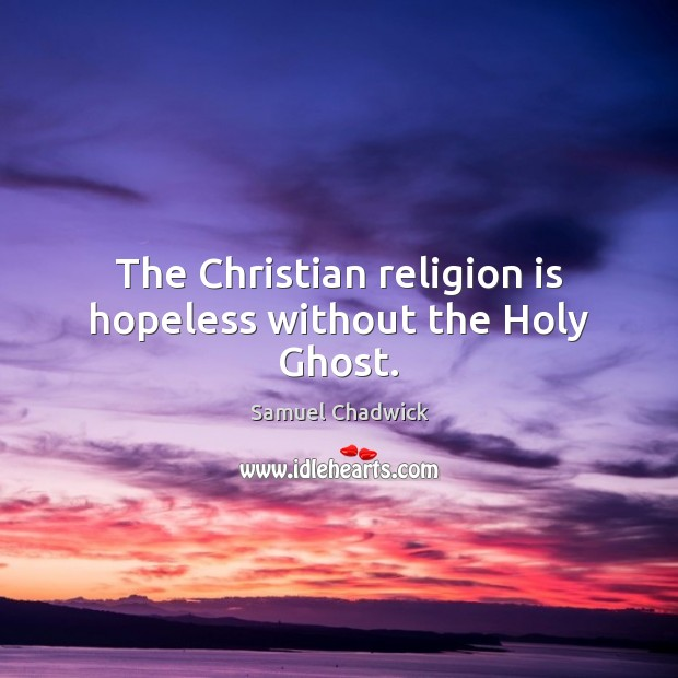 Image, The Christian religion is hopeless without the Holy Ghost.