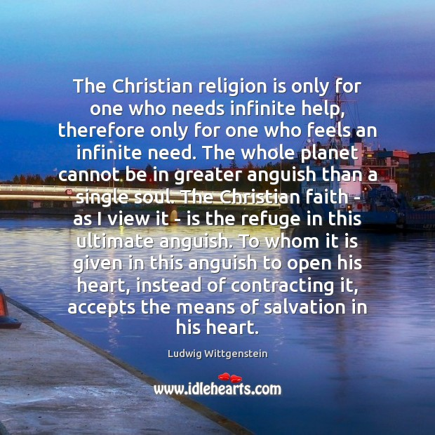 The Christian religion is only for one who needs infinite help, therefore Image