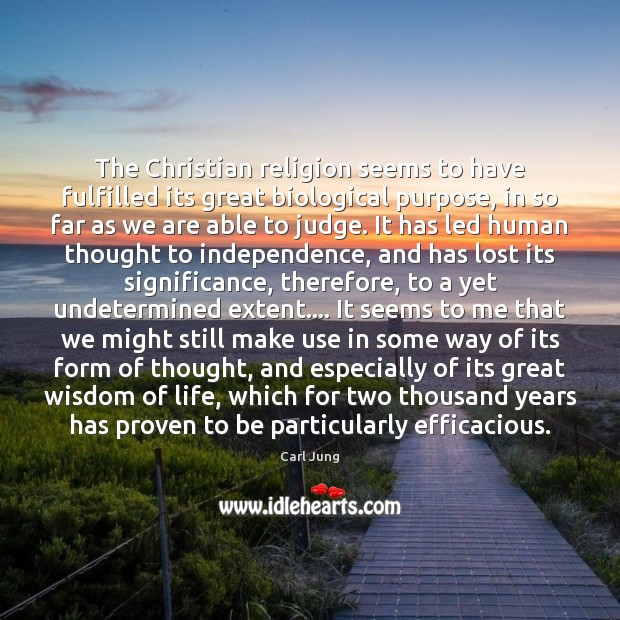 The Christian religion seems to have fulfilled its great biological purpose, in Independence Quotes Image