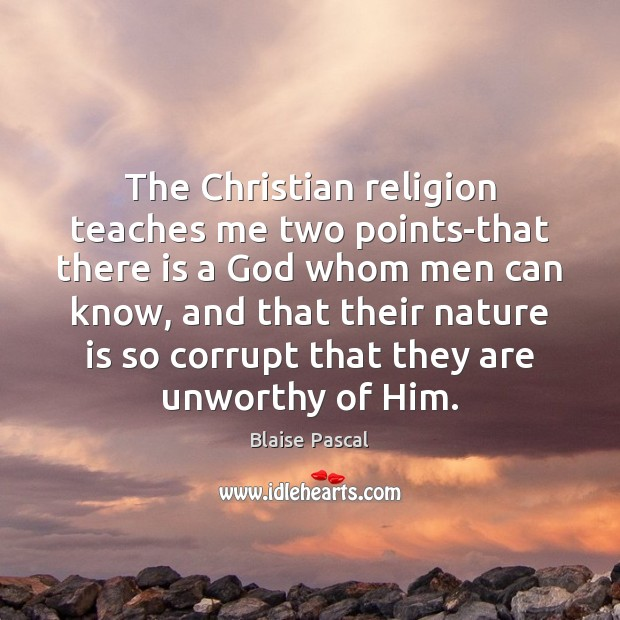The Christian religion teaches me two points-that there is a God whom Image