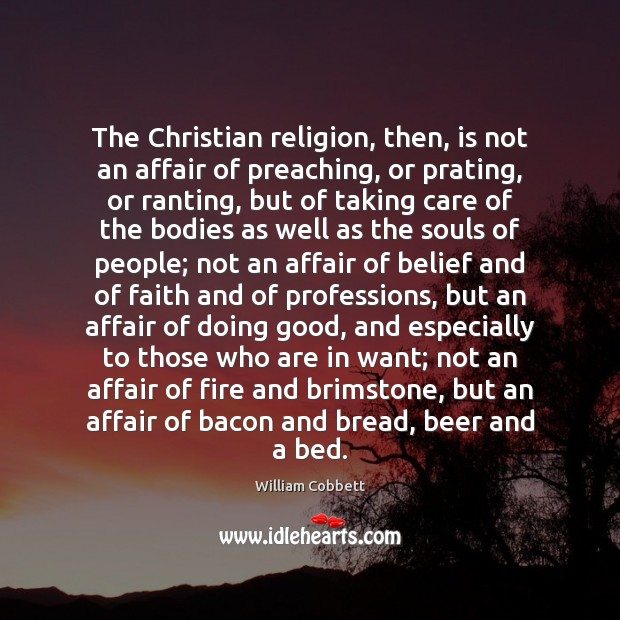 The Christian religion, then, is not an affair of preaching, or prating, William Cobbett Picture Quote