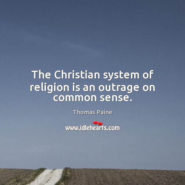 The Christian system of religion is an outrage on common sense. Image