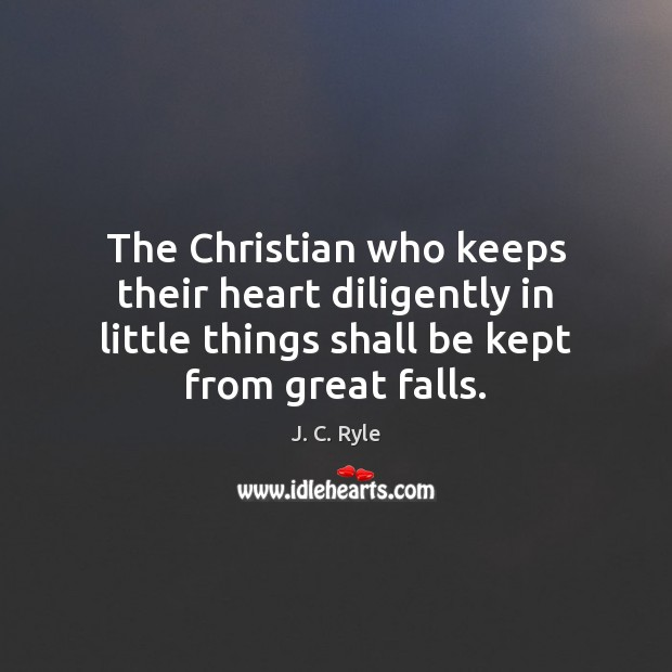 The Christian who keeps their heart diligently in little things shall be Image