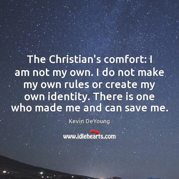 The Christian's comfort: I am not my own. I do not make Image