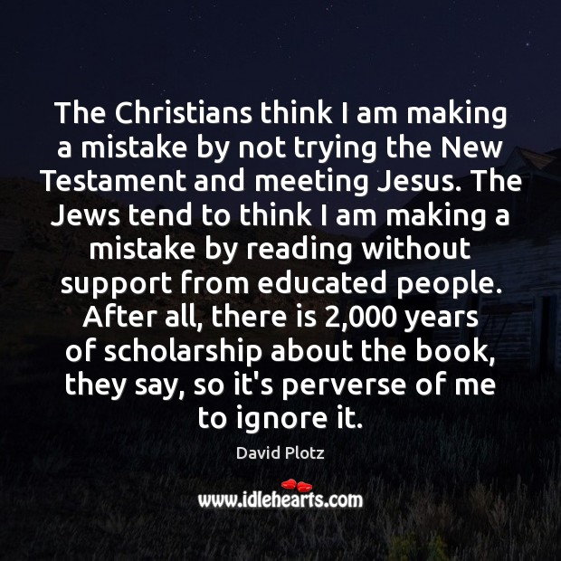 The Christians think I am making a mistake by not trying the David Plotz Picture Quote
