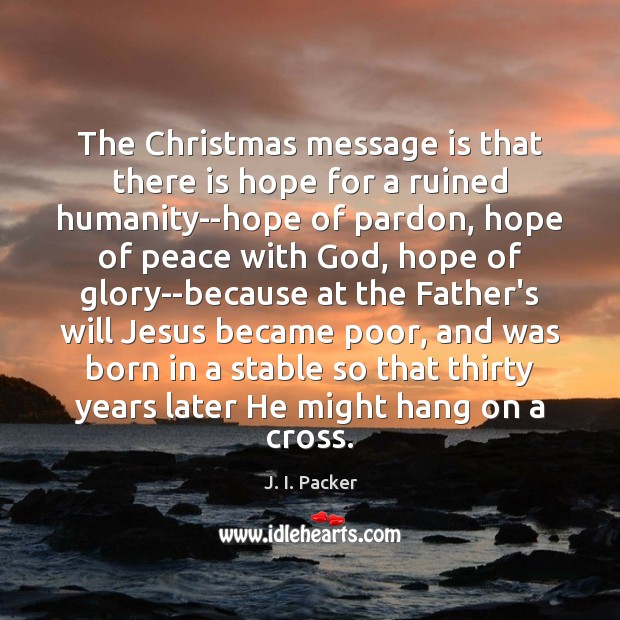 The Christmas message is that there is hope for a ruined humanity–hope Image