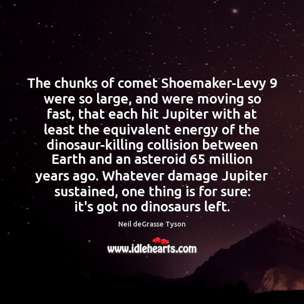 The chunks of comet Shoemaker-Levy 9 were so large, and were moving so Image
