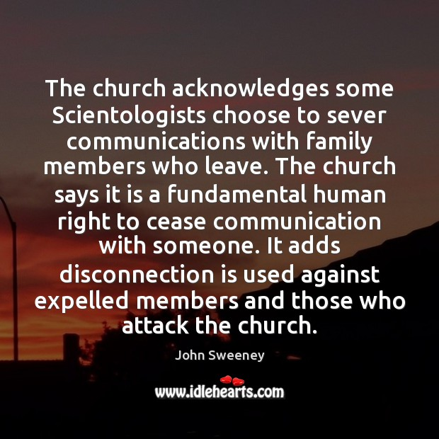 The church acknowledges some Scientologists choose to sever communications with family members Image