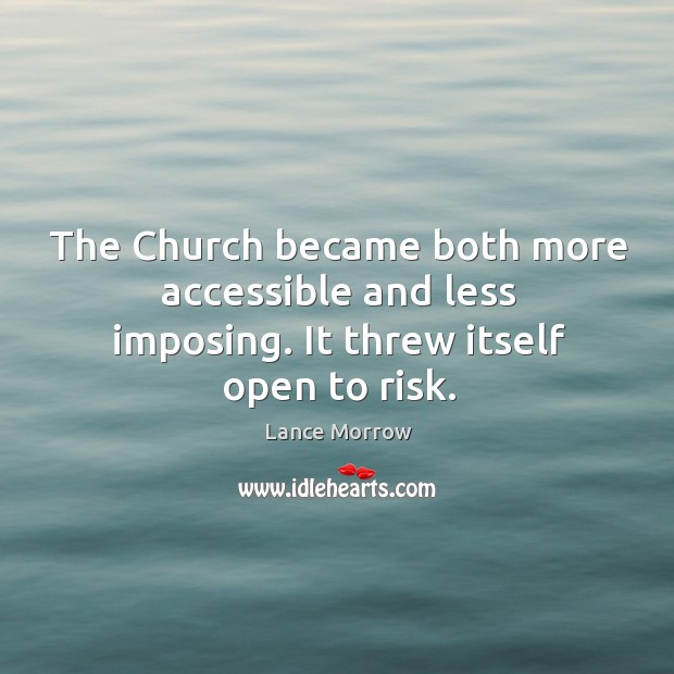 The church became both more accessible and less imposing. It threw itself open to risk. Image