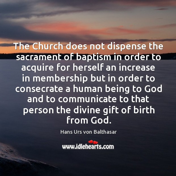 The Church does not dispense the sacrament of baptism in order to Image