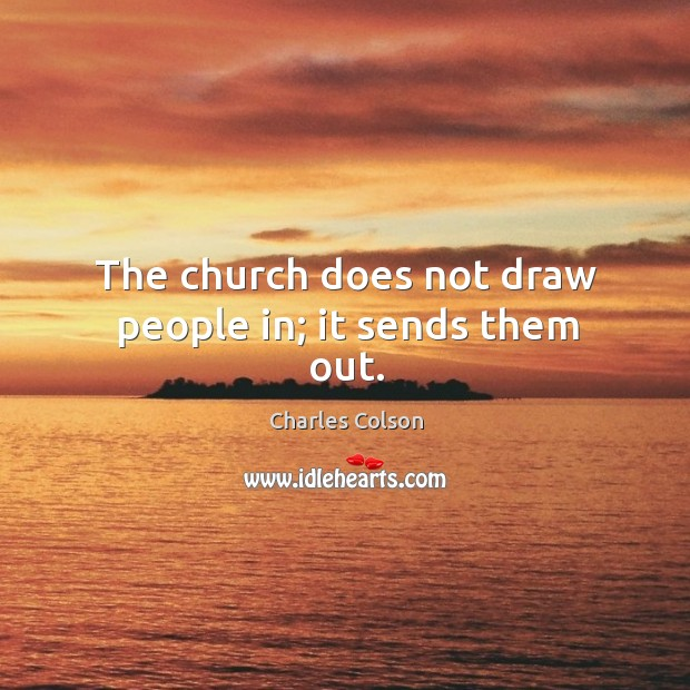 The church does not draw people in; it sends them out. Image