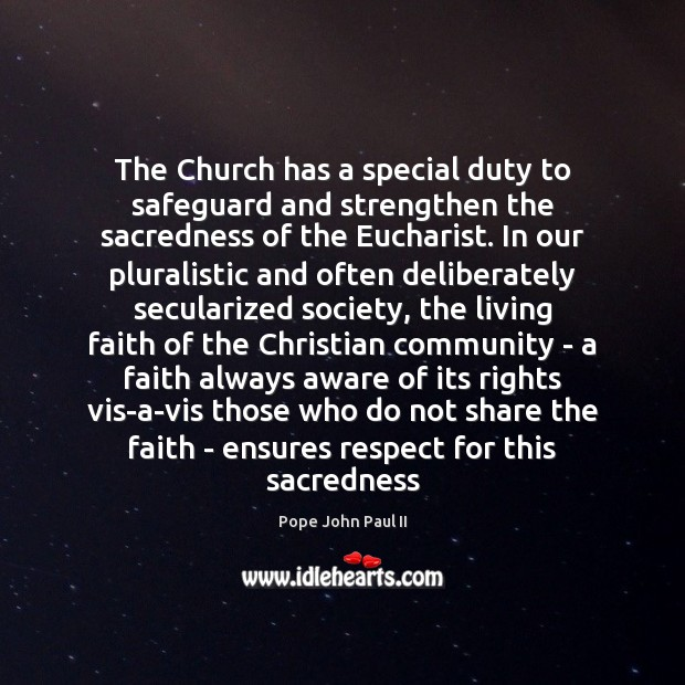 The Church has a special duty to safeguard and strengthen the sacredness Pope John Paul II Picture Quote