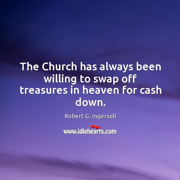 Image, The church has always been willing to swap off treasures in heaven for cash down.