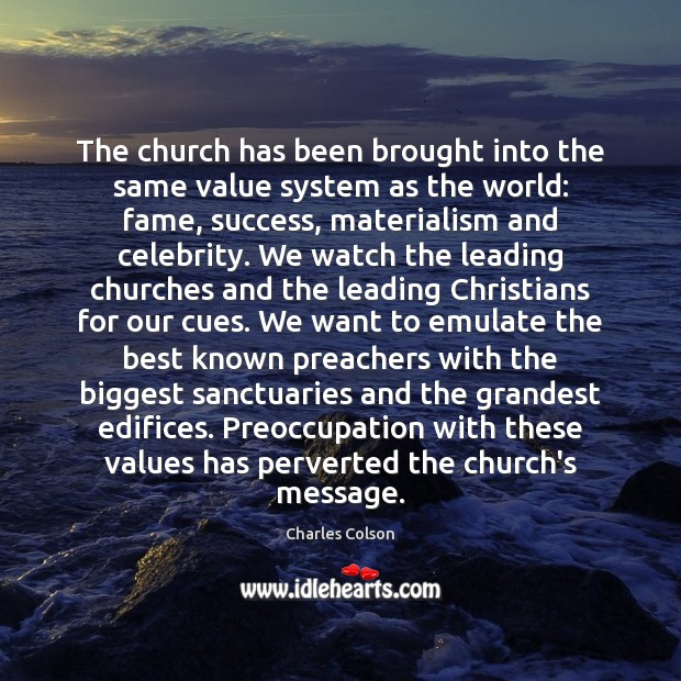 The church has been brought into the same value system as the Charles Colson Picture Quote