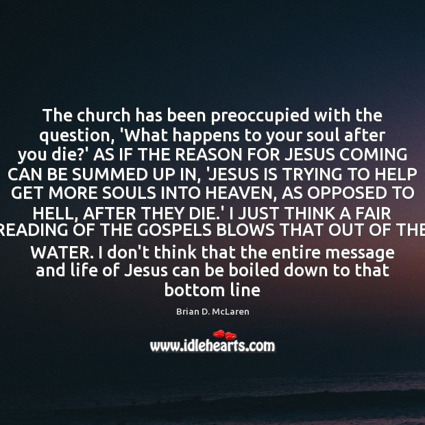 The church has been preoccupied with the question, 'What happens to your Brian D. McLaren Picture Quote