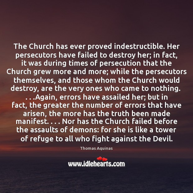Image, The Church has ever proved indestructible. Her persecutors have failed to destroy