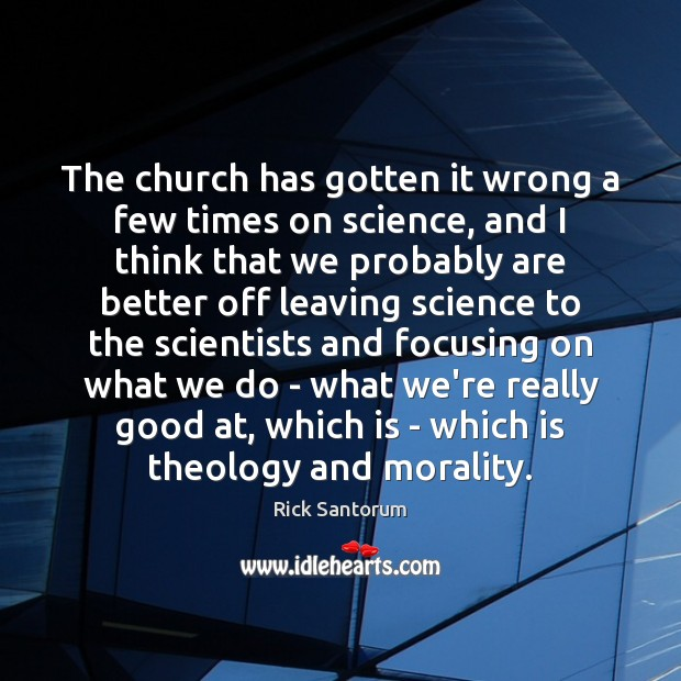 The church has gotten it wrong a few times on science, and Image