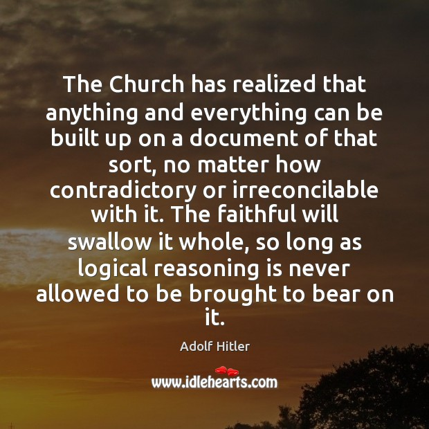 The Church has realized that anything and everything can be built up Adolf Hitler Picture Quote