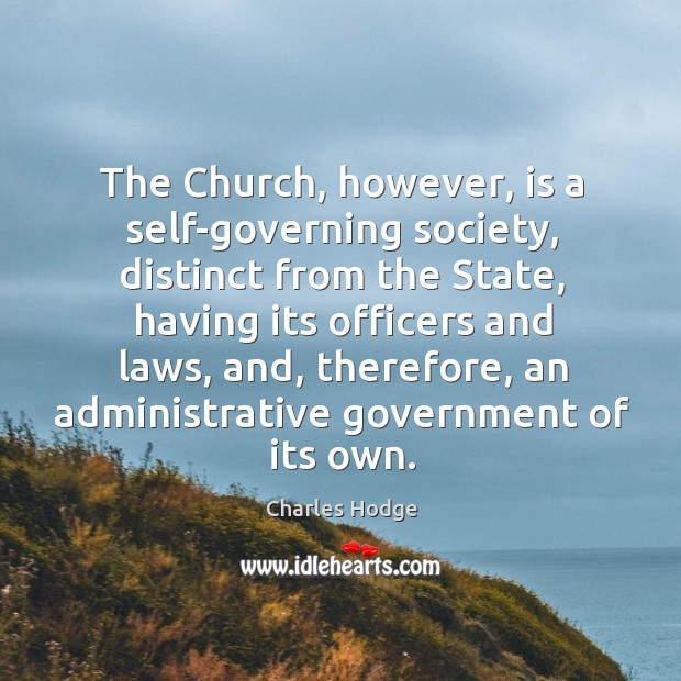 The church, however, is a self-governing society, distinct from the state, having its officers and laws Image