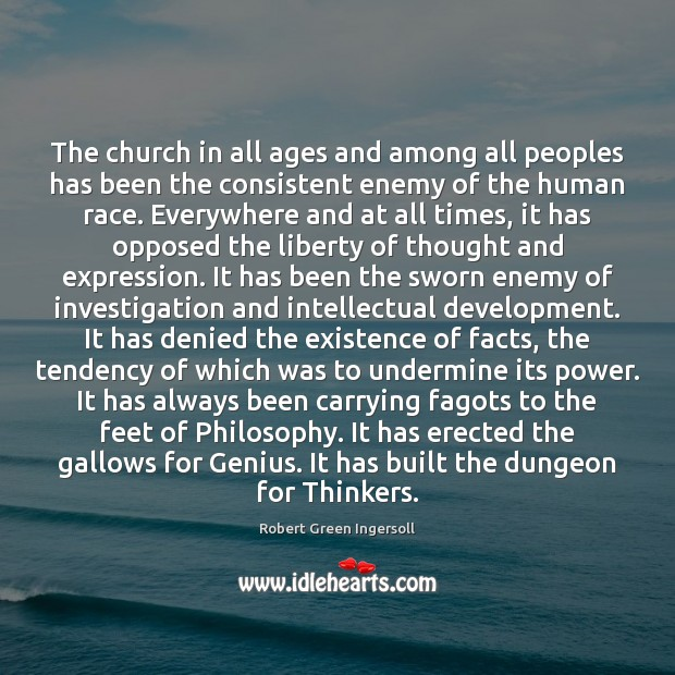 The church in all ages and among all peoples has been the Robert Green Ingersoll Picture Quote