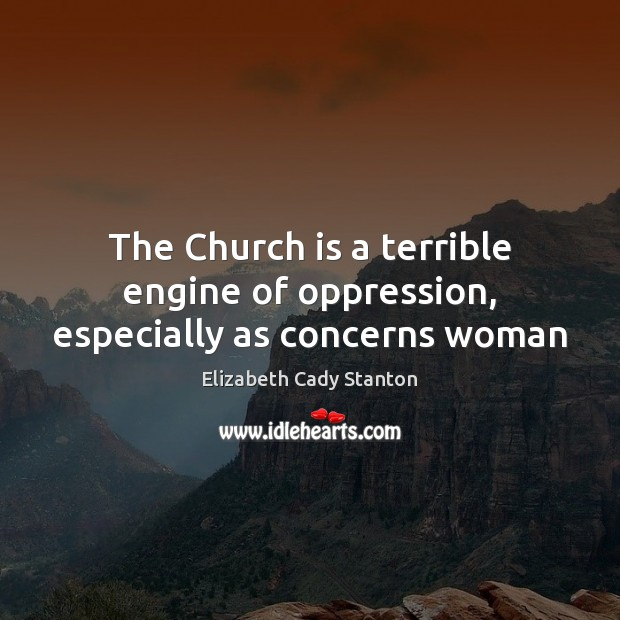Image, The Church is a terrible engine of oppression, especially as concerns woman