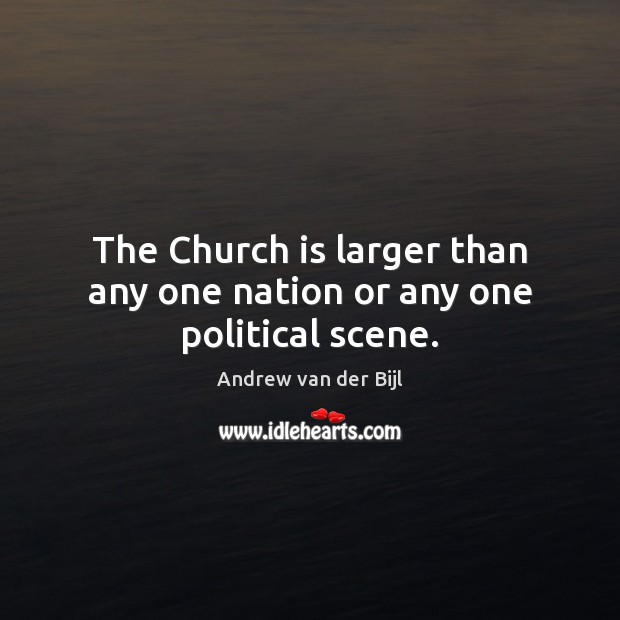 Image, The Church is larger than any one nation or any one political scene.