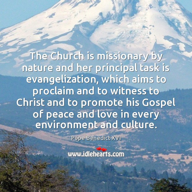 The Church is missionary by nature and her principal task is evangelization, Pope Benedict XVI Picture Quote